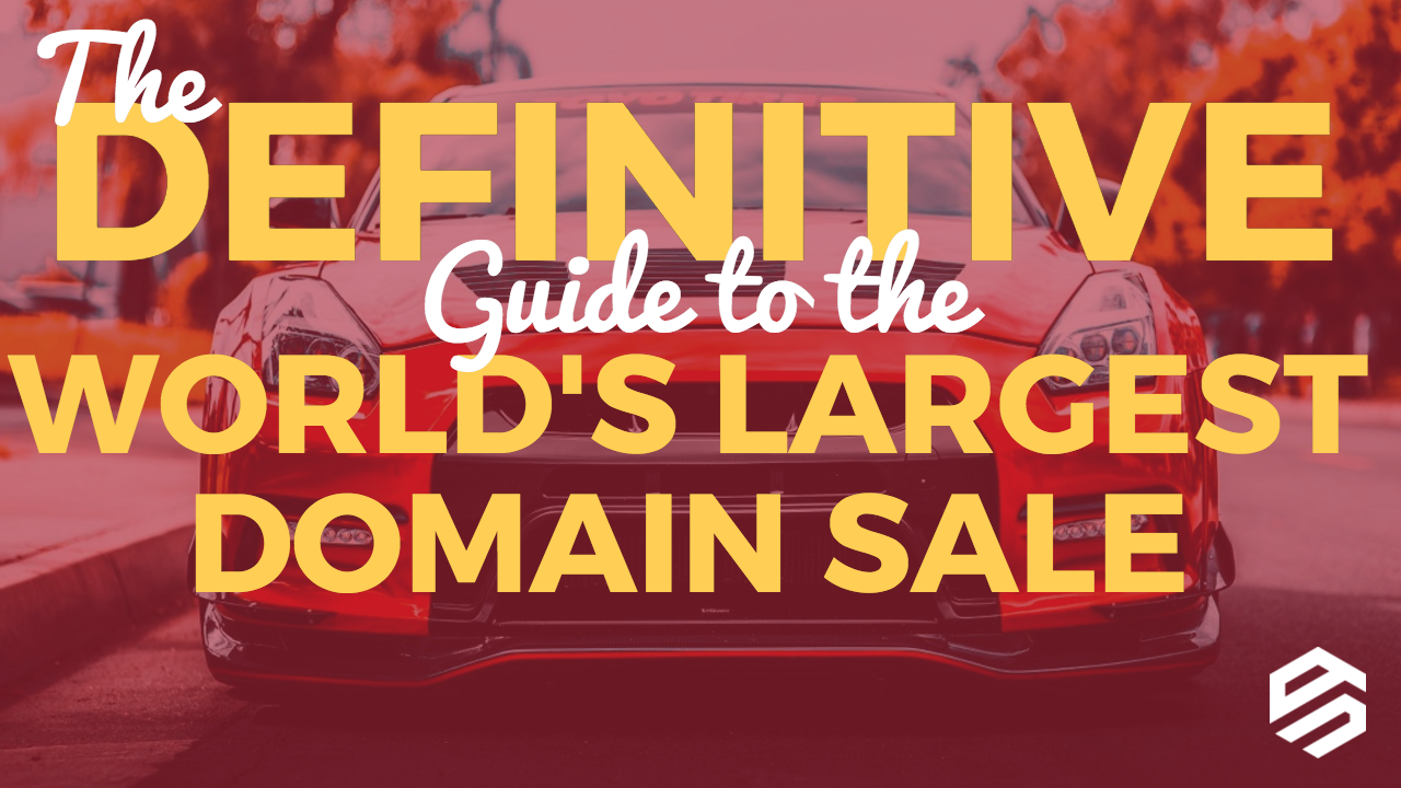 The Definitive Guide to the World's Biggest Largest Domain Name Sale