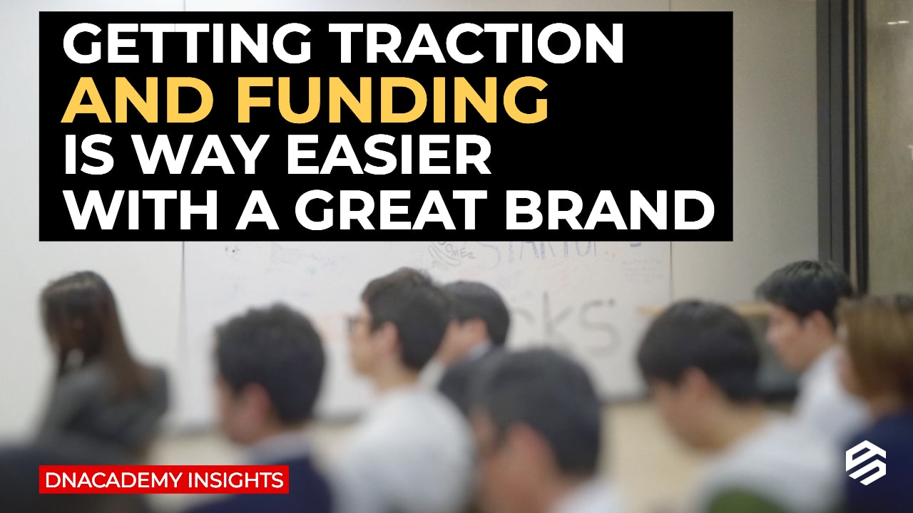 Getting Traction and Funding Is Way Easier with a Great Brand