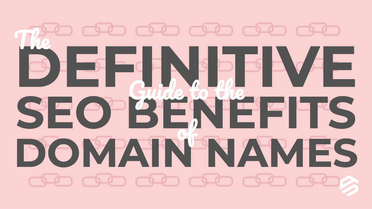 Definitive Guide to the SEO Benefits of Domain Names