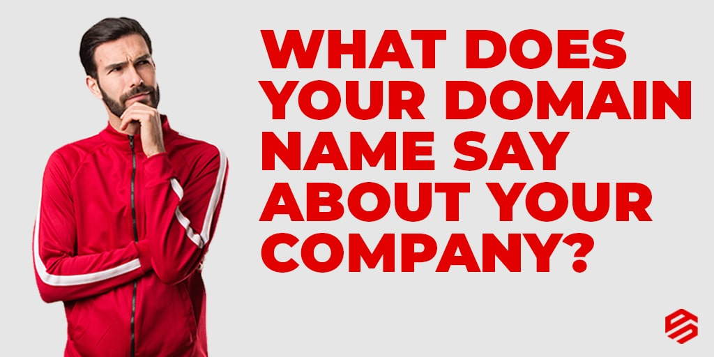 What Does Your Domain Name Say About Your Company?